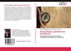 Bookcover of Ser profesor ¿Dónde nos perdimos?