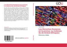 Bookcover of Los Derechos Humanos en la prensa. La matanza de  de Acteal (Chiapas)