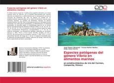 Portada del libro de Especies patógenas del género Vibrio en alimentos marinos
