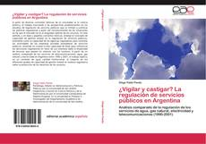 Portada del libro de ¿Vigilar y castigar? La regulación de servicios públicos en Argentina