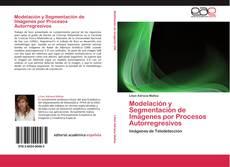 Bookcover of Modelación y Segmentación de Imágenes por Procesos Autorregresivos