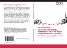 Bookcover of Conocimiento local y contexto escolar en zonas campesinas de Colombia