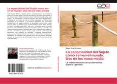 Bookcover of La espacialidad del Sujeto como ser-en-el-mundo. Uso de los mass media