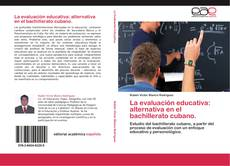 Bookcover of La evaluación educativa: alternativa en el bachillerato cubano.