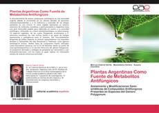 Bookcover of Plantas Argentinas Como Fuente de Metabolitos Antifúngicos