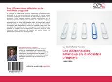 Bookcover of Los diferenciales salariales en la industria uruguaya