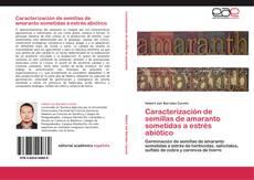 Buchcover von Caracterización de semillas de amaranto sometidas a estrés abiótico