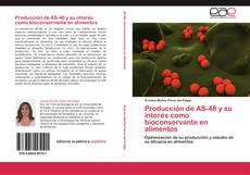 Bookcover of Producción de AS-48 y su interés como bioconservante en alimentos
