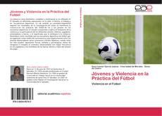 Bookcover of Jóvenes y Violencia en la Práctica del Fútbol