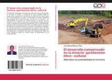 Bookcover of El desarrollo compensado en la minería: aprehensión ético - cultural