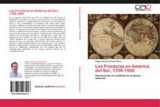 Bookcover of Las Fronteras en América del Sur, 1750-1900