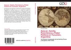 Bookcover of Azúcar, familia, Parentesco y Poder Político en Tucumán, Argentina
