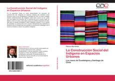Bookcover of La Construcción Social del Indígena en Espacios Urbanos