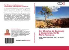 Bookcover of Ser Chusma: de Caciques a Ciudadanos, Santa María Xochiaca