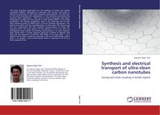 Portada del libro de Synthesis and electrical transport of ultra-clean carbon nanotubes
