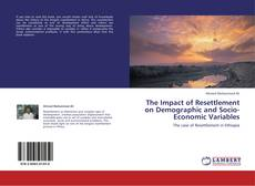 Bookcover of The Impact of Resettlement on Demographic and Socio-Economic Variables