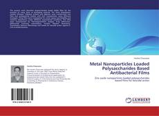 Bookcover of Metal Nanoparticles Loaded Polysaccharides Based Antibacterial Films