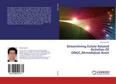 Bookcover of Streamlining Estate Related Activities Of ONGC,Ahmedabad Asset