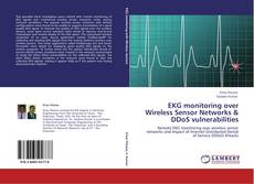 EKG monitoring over Wireless Sensor Networks & DDoS vulnerabilities kitap kapağı