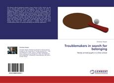 Troublemakers in search for belonging kitap kapağı