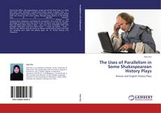 Couverture de The Uses of Parallelism in Some  Shakespearean History Plays