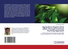 Agriculture Export Zone (AEZ) Through Contract Farming Approach kitap kapağı