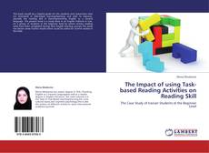 Copertina di The Impact of using Task-based Reading Activities on Reading Skill