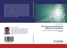 Bookcover of The Regression Model of Machine Translation