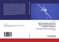 Bookcover of Soft Ionization Aerosol Mass Spectrometry of Complex Organics