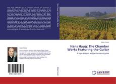 Bookcover of Hans Haug: The Chamber Works Featuring the Guitar