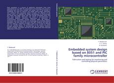 Bookcover of Embedded system design based on 8051 and PIC family microcontroller