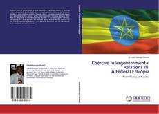 Bookcover of Coercive Intergovernmental Relations In   A Federal Ethiopia