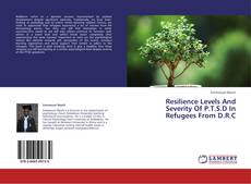 Resilience Levels And Severity Of P.T.S.D In Refugees From D.R.C kitap kapağı