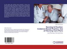 Bookcover of Nursing & Practice: Evidence-Based Practice, Use of Nursing Care Plans
