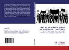Bookcover of The Circuitous Politicization of the Alevism (1960-1980)