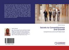 Bookcover of Secrets to Competitiveness and Growth