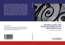 Couverture de Ambition's Apex: The Private Art Gallery of the Aiken-Rhett House