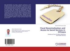 Bookcover of Fiscal Decentralization and   Access to Social Services in   Ethiopia