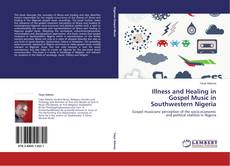 Bookcover of Illness and Healing in Gospel Music in Southwestern Nigeria