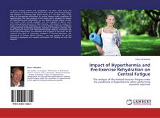 Bookcover of Impact of Hyperthermia and Pre-Exercise Rehydration on Central Fatigue