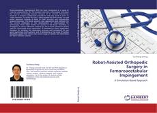 Copertina di Robot-Assisted Orthopedic Surgery in Femoroacetabular Impingement