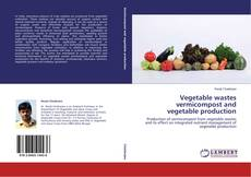 Vegetable wastes vermicompost and vegetable production的封面