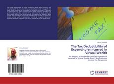 Bookcover of The Tax Deductibility of Expenditure Incurred in Virtual Worlds