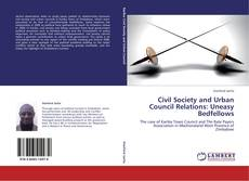 Couverture de Civil Society and Urban Council Relations: Uneasy Bedfellows