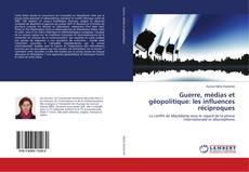 Bookcover of Guerre, médias et géopolitique: les influences réciproques