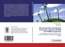 Ultrasonicated membrane anaerobic system (UMAS) for POME treatment的封面