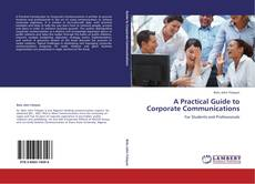 Bookcover of A Practical Guide to Corporate Communications