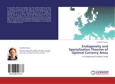 Bookcover of Endogeneity and Specialization Theories of Optimal Currency Areas
