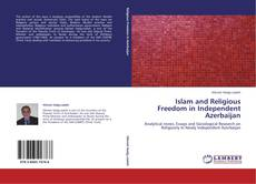 Islam and Religious Freedom in Independent Azerbaijan kitap kapağı