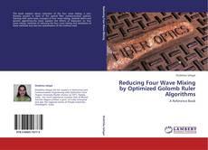 Reducing Four Wave Mixing by Optimized Golomb Ruler Algorithms的封面